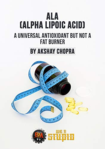 Acid Antioxidant (ALA (Alpha Lipoic Acid): The Universal Antioxidant but not a Fat Burner (WE R STUPID Book 3) (English Edition))