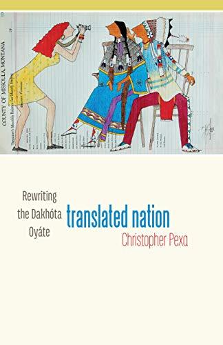 Translated Nation: Rewriting the Dakhóta Oyáte (English Edition)