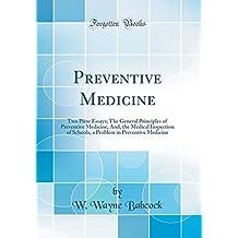 Preventive Medicine: Two Prize Essays; The General Principles of Preventive Medicine, And, the Medical Inspection of Schools, a Problem in Preventive Medicine (Classic Reprint)