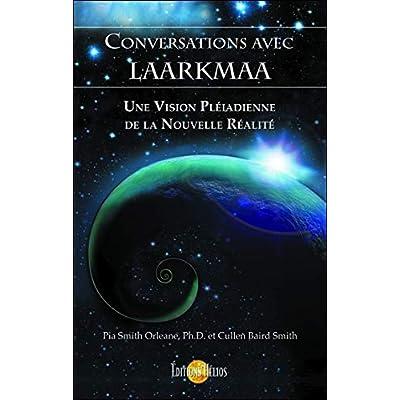 Conversations avec Laarkmaa - Une vision Pléiadienne de la Nouvelle Réalité