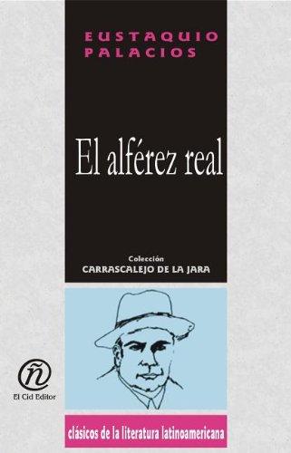 El alferez real/The Royal sub-lieutenant (Coleccion Clasicos De La Literatura Latinoamericana Carrascalejo De La Jara)