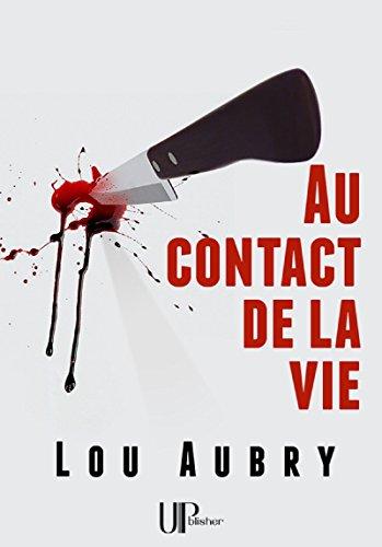 Au contact de la vie: Un thriller saisissant ! par Lou Aubry