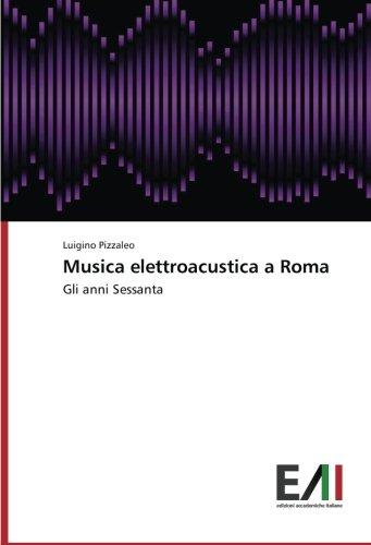Musica Elettroacustica a Roma por Pizzaleo Luigino