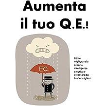 AUMENTA IL TUO Q.E.: Come migliorare l'intelligenza emotiva e diventare un leader migliore  (Italian Edition)
