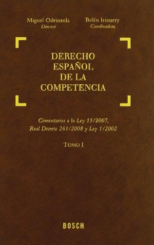 Derecho Español de la Competencia: Comentarios a la Ley 15/2007, Real Decreto 261/2008 y Ley 1/2002 por M. (Dir.) Odriozola Alen