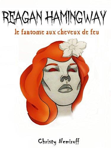 Reagan Hamingway: Le fantôme aux cheveux de feu (French Edition)