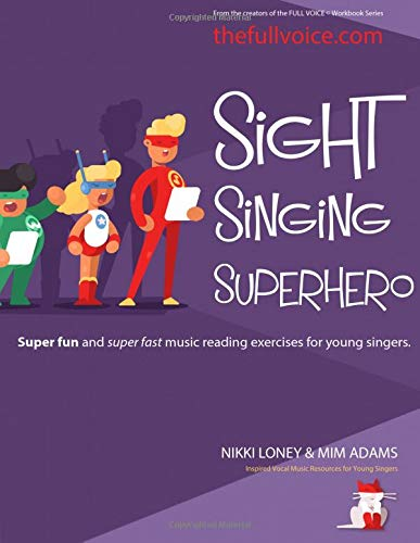 Sight Singing Superhero: Super Fun and Super Fast Music Reading Exercises for Young Singers