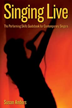 Singing Live: The Performing Skills Guidebook for Contemporary Singers (English Edition) par [Anders, Susan]