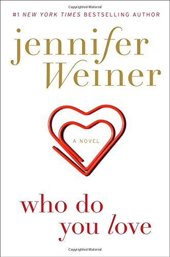 Who Do You Love: A Novel (All Fall Down Von Jennifer Wiener)