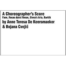 A Choreographer's Score: Fase, Rosas Danst Rosas, Elena's Aria, Bartok (Mercatorfonds)