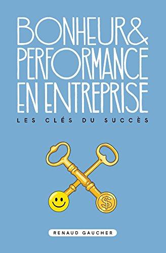 Bonheur et performance en entreprise: Les clés du succès par Renaud Gaucher
