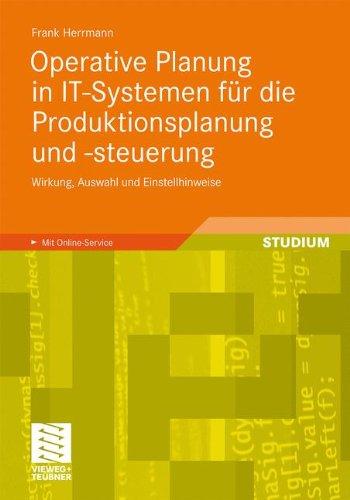 Operative Planung in IT-Systemen für die Produktionsplanung und -Steuerung: Wirkung, Auswahl und Einstellhinweise von Verfahren und Parametern (German Edition)