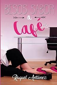 Besos sabor a café par Raquel Antúnez