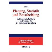 Planung, Statistik und Entscheidung: Betriebswirtschaftliche Instrumente für die Kommunalverwaltung (Managementwissen für Studium und Praxis)