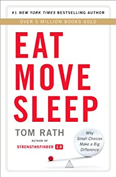 Eat Move Sleep: How Small Choices Lead to Big Changes von [Rath, Tom]