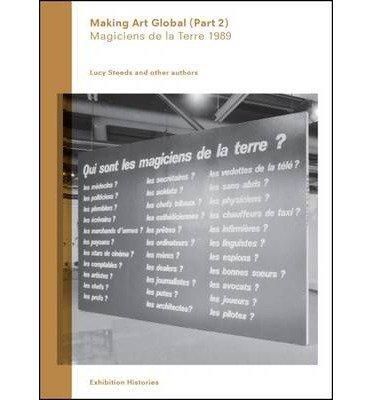 Making Art Global (Part 2): Part 2: Magiciens De La Terre 1989 (Exhibition Histories) (Paperback) - Common