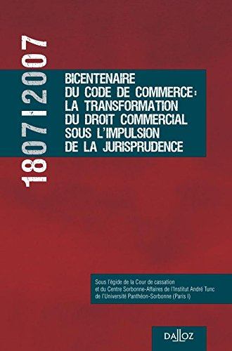 1807-2007 Bicentenaire Code Commerce: transformation droit commercial sous impulsion jurisprudence: Hors collection Dalloz par Cour de Cassation