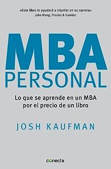 MBA Personal: Lo que se aprende en un MBA por el precio de un libro de [Kaufman, Josh]