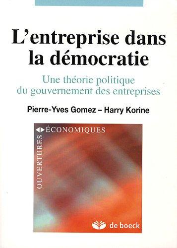 L'entreprise dans la démocratie : Une théorie politique du gouvernement des entreprises par Pierre-Yves Gomez, Harry Korine
