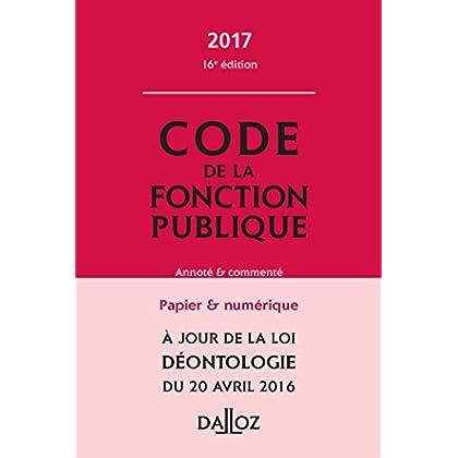 Code de la fonction publique 2017, annoté et commenté - 16e éd.