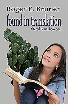 Found in Translation (Altered Hearts Book 1) by [Bruner, Roger]
