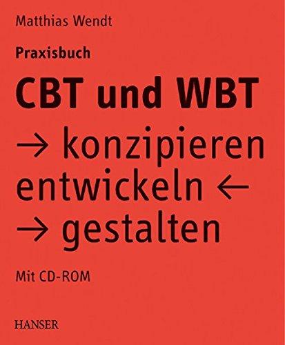 CBT und WBT konzipieren, entwickeln, gestalten. Praxisbuch.