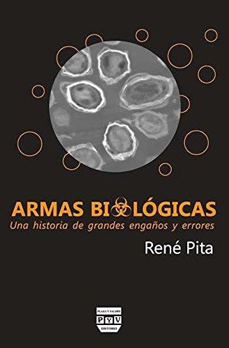 ARMAS BIOLÓGICAS: Una historia de grandes engaños y errores por René Pita Pita
