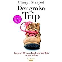 Der große Trip: Tausend Meilen durch die Wildnis zu mir selbst (German Edition)