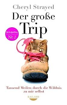 Der große Trip: Tausend Meilen durch die Wildnis zu mir selbst von [Strayed, Cheryl]