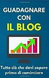 Guadagnare con il Blog: Tutto ciò che devi sapere prima di cominciare