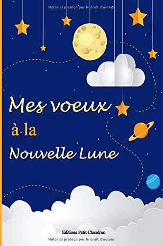 Mes voeux à la nouvelle lune: 12 mois de voeux à remplir - loi d'attraction -abondance - demande à l'univers par Petit Chaudron Editions