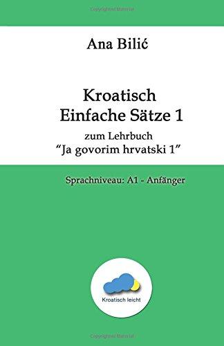 """Kroatisch Einfache Sätze zum Lehrbuch """"Ja govorim hrvatski 1"""": Sprachniveau: A1 - Anfänger (Kroatisch leicht)"""