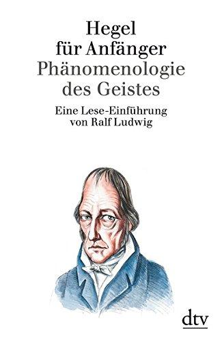 Hegel für Anfänger. Phänomenologie des Geistes