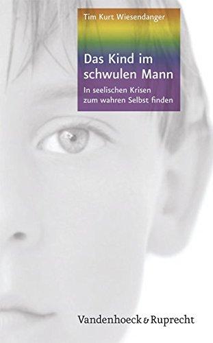 Das Kind im schwulen Mann: In seelischen Krisen zum wahren Selbst finden
