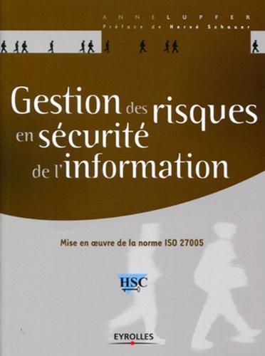 Gestion des risques en sécurité de l'information : Mise en oeuvre de la norme ISO 27005 par Anne Lupfer, Hervé Schauer