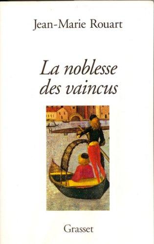 La noblesse des vaincus (essai français) par Jean-Marie Rouart