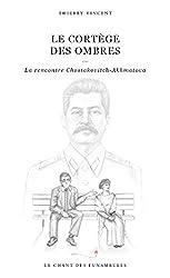 Le Cortège des Ombres: La rencontre Chostakovitch - Akhmatova