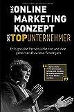 Das Online Marketing Konzept der Top Unternehmer: Erfolgreiche Persönlichkeiten und ihre geheimen Business-Strategien. Durch Persönlichkeit erfolgreich werden, Branding aufbauen, zu einer Marke werden