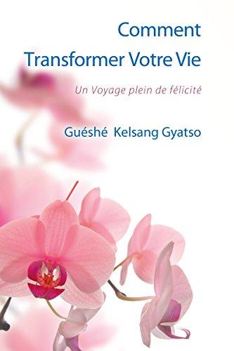 Comment Transformer Votre Vie: Un voyage plein de félicité
