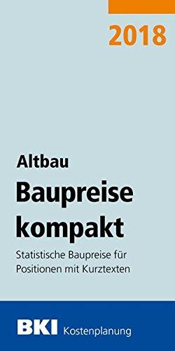 BKI Baupreise kompakt Altbau 2018: Statistische Baupreise für Positionen mit Kurztexten