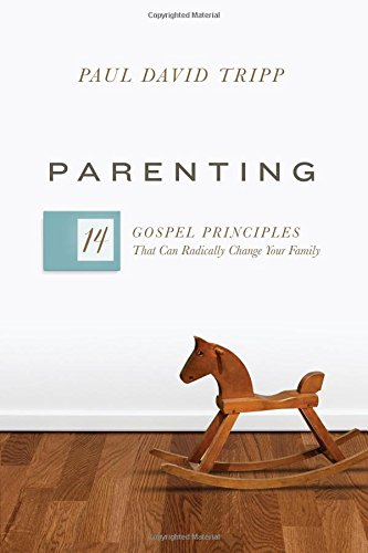 Parenting: 14 Gospel Principles That Can Radically Change Your Family por Paul David Tripp