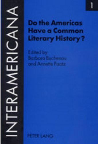 Do the Americas Have a Common Literary History?: Edited by Barbara Buchenau and Annette Paatz, in Cooperation with Rolf Lohse and Marietta Messmer- ... et culture interaméricaines, Band 1)