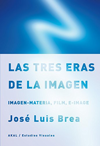 Las tres eras de la imagen / The three eras of the image por Jose Luis Brea