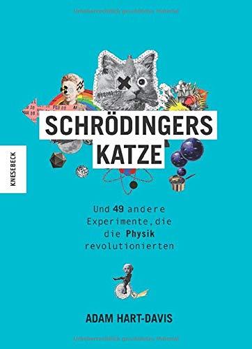 Schrödingers Katze: Und 49 andere Experimente, die die Physik revolutionierten