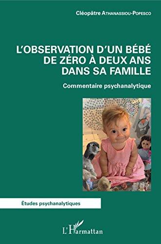 L'observation d'un bébé de zéro à deux ans dans sa famille: Commentaire psychanalytique