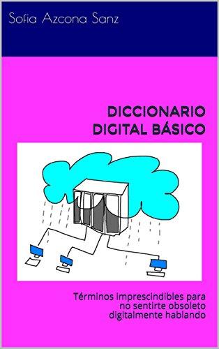 DICCIONARIO DIGITAL BÁSICO: Términos imprescindibles para no ...
