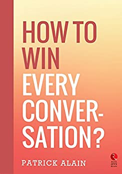 How to Win Every Conversation (Rupa Quick Reads) by [Alain, Patrick]