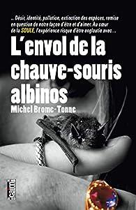 L'Envol de la chauve-souris albinos par Michel Brome-Tonne