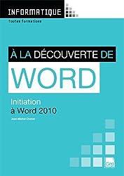 A la découverte de Word : Initiation à Word 2010. Toutes formations