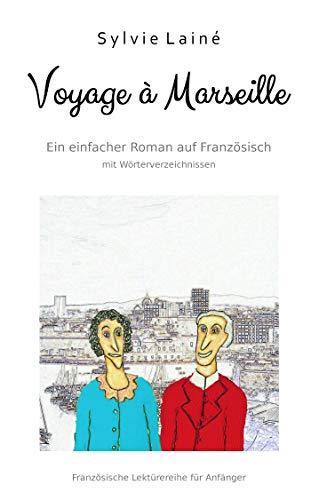 Voyage à Marseille, ein einfacher Roman auf Französisch: mit Wörterverzeichnissen (Französische Lektürereihe für Anfänger t. 3) (French Edition) (Kindle-büchern Von Kundenservice)
